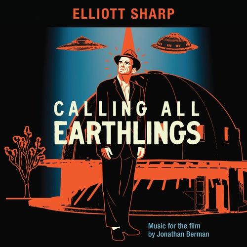 Calling All Earthlings (Music for the Film by Jonathan Berman) by Elliott Sharp