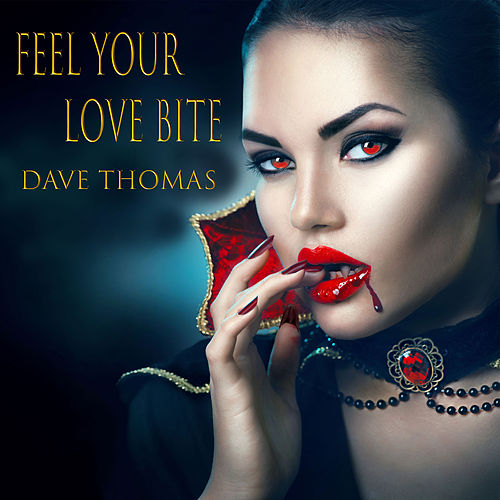 Feel Your Love Bite by Dave Thomas
