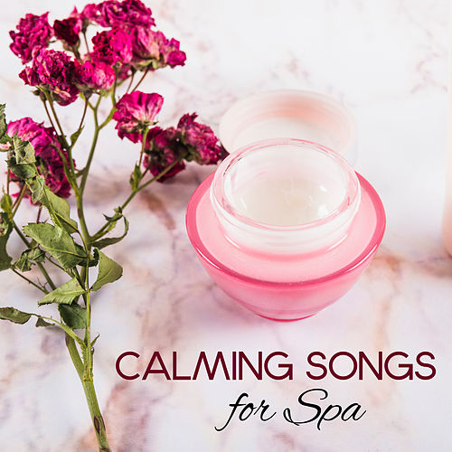 Calming Songs for Spa by Relaxing Spa Music