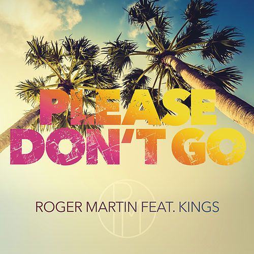 Please Don't Go von Roger Martin