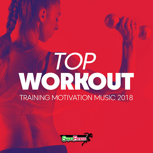 Top Workout: Training Motivation Music 2018 - EP by Various Artists