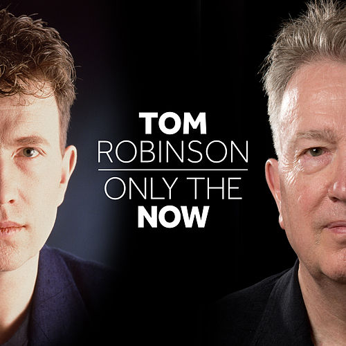 Only The Now von Tom Robinson