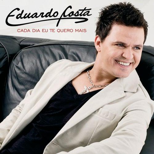 Cada Dia Eu Te Quero Mais von Eduardo Costa