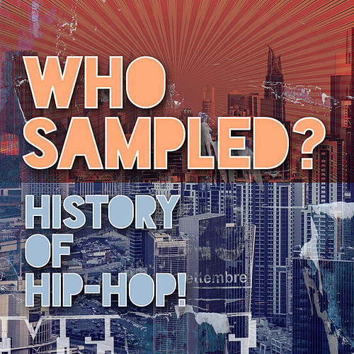 Who Sampled? History of Hip-Hop! von Various Artists
