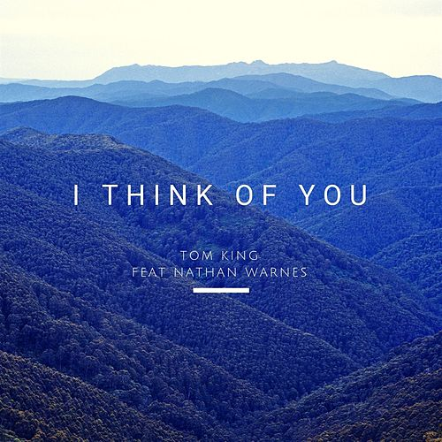 I Think of You (feat. Nathan Warnes) by Tom King