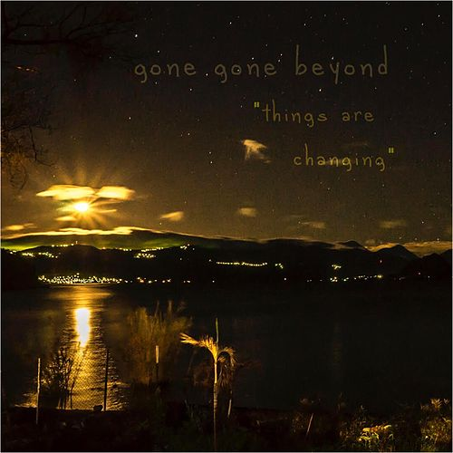 Things Are Changing by Gone Gone Beyond
