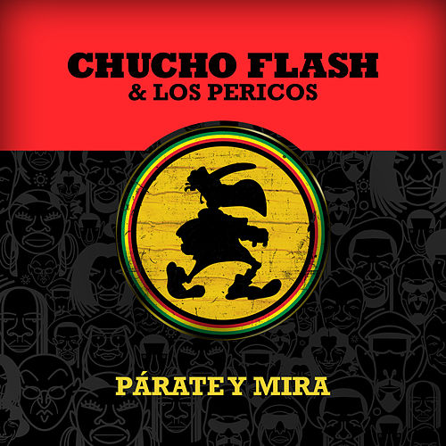 Párate y Mira de Chucho Flash