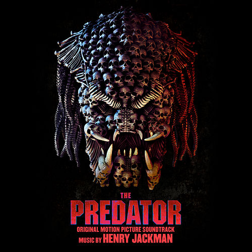 The Predator (Original Motion Picture Soundtrack) by Henry Jackman