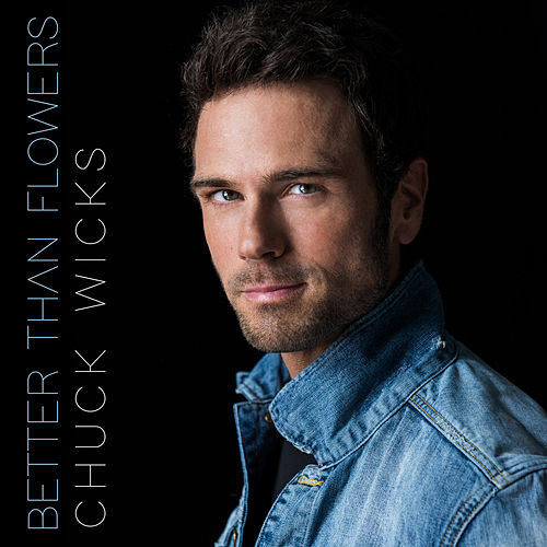Better Than Flowers by Chuck Wicks
