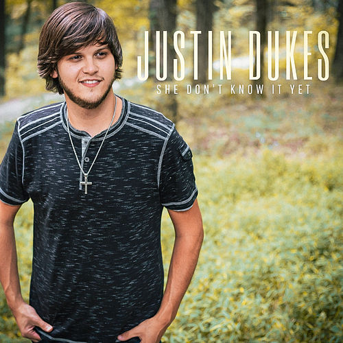 She Don't Know It Yet by Justin Dukes