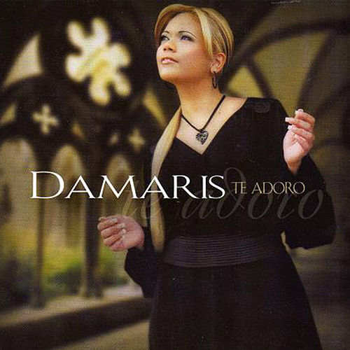 Te Adoro de Damaris