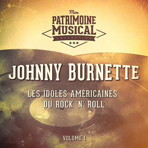 Les idoles américaines du rock 'n' roll : Johnny Burnette, Vol. 1 by Johnny Burnette