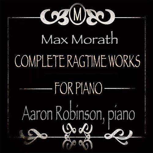 Max Morath: Complete Ragtime Works for Piano de Aaron Robinson