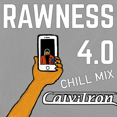 Rawness 4.0 (Chill Mix version) by Calvitron