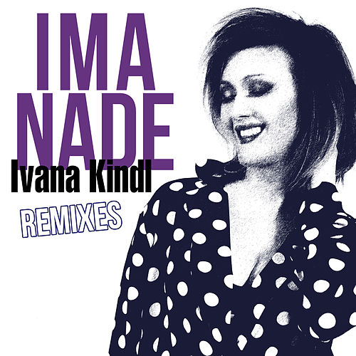 Ima Nade (Remixes) by Ivana Kindl