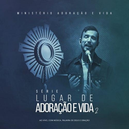 Série Lugar de Adoração e Vida, Vol. 2 (Ao Vivo Com Música, Palavra de Deus e Oração) de Ministério Adoração e Vida