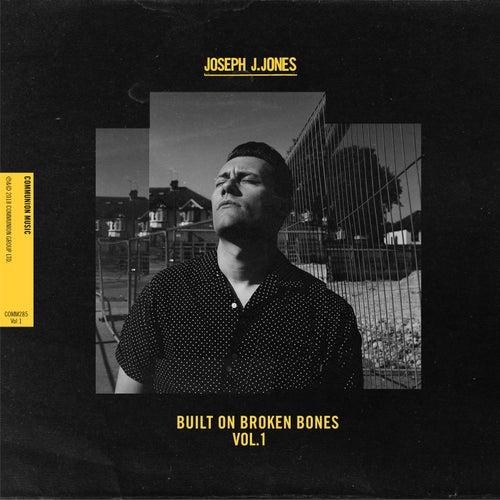 Built On Broken Bones (Vol.1) by Joseph J. Jones