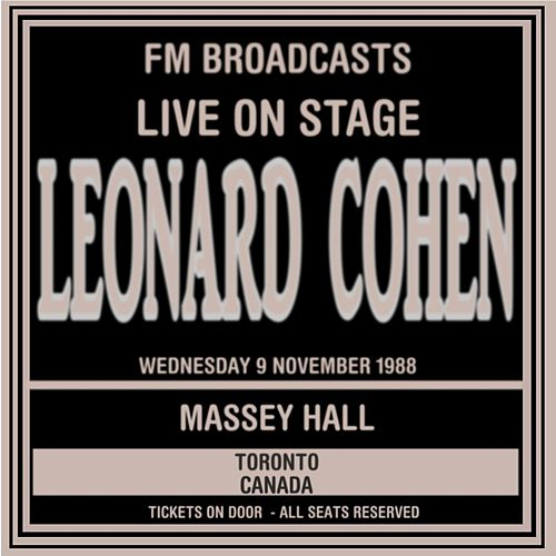 Live On Stage FM Broadcasts - Massey Hall, Toronto  9th November 1988 by Leonard Cohen