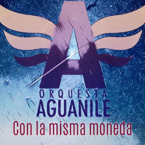 Con la Misma Moneda von Orquesta Aguanile