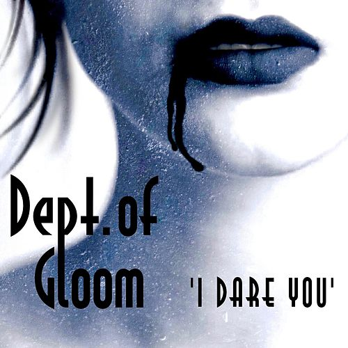I Dare You by Dept.Of Gloom
