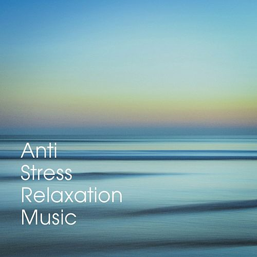 Anti Stress Relaxation Music von Various Artists