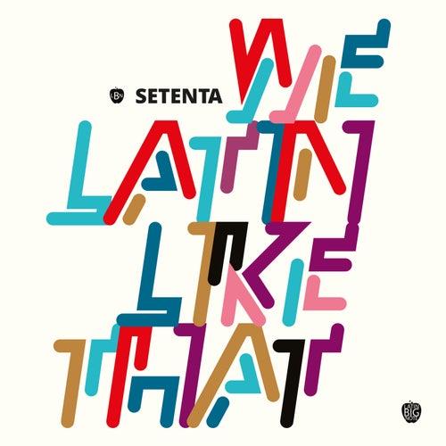 We Latin Like That de Setenta