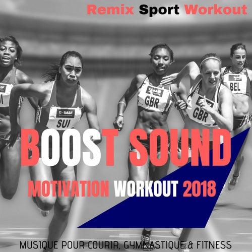 Boost Sound Motivation Workout 2018 (Musique Pour Courir, Gymnastique & Fitness) by Remix Sport Workout