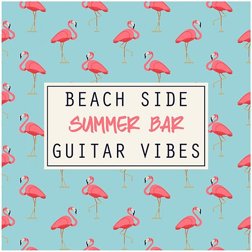 Beach Side Summer Bar Guitar Vibes von Various Artists