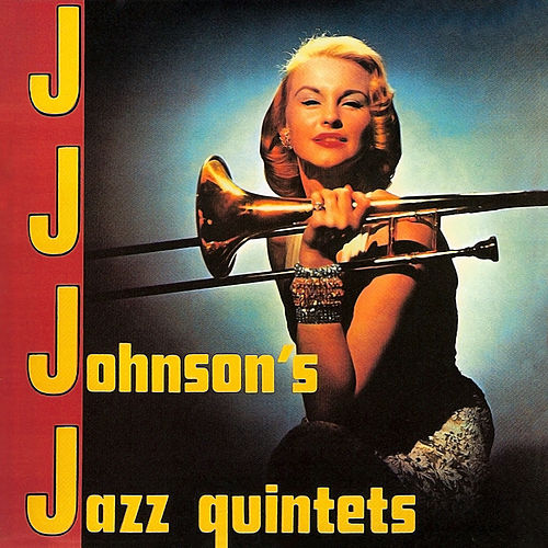 J.J. Johnson's Jazz Quintet by J.J. Johnson