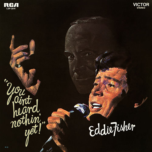 You Ain't Heard Nothin' Yet de Eddie Fisher