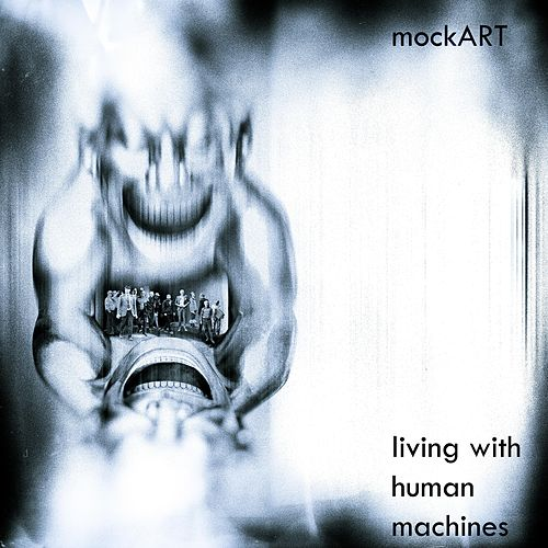 Living With Human Machines by Mockart