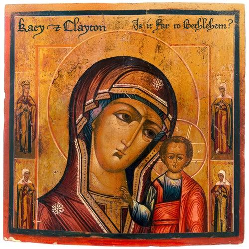 Is It Far to Bethlehem? by Kacy & Clayton