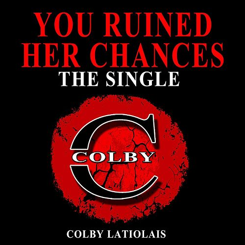 You Ruined Her Chances de Colby Latiolais