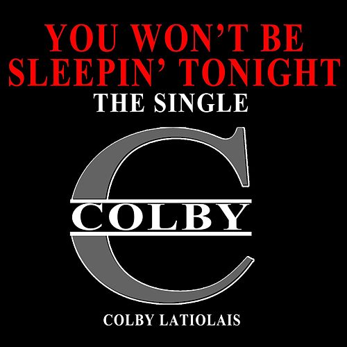 You Won't Be Sleepin' Tonight de Colby Latiolais