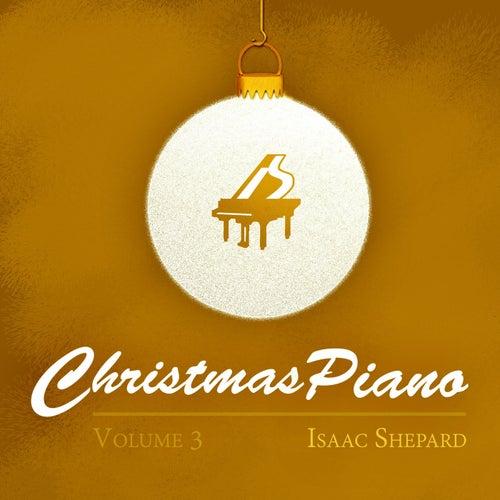 Christmas Piano, Vol. 3 von Isaac Shepard