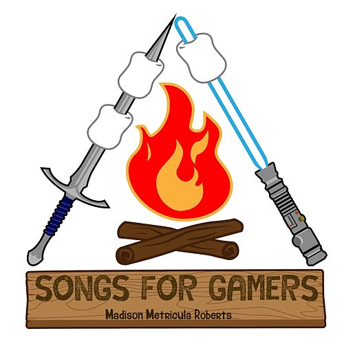 Songs for Gamers by Madison Metricula Roberts