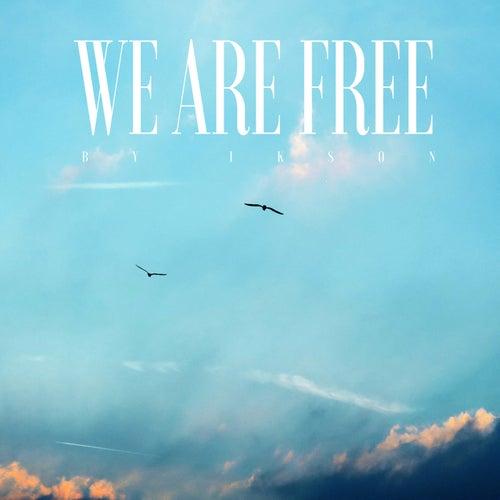 We Are Free von Ikson