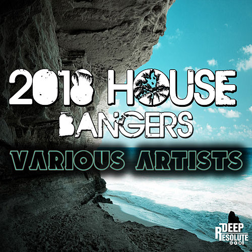 2018 House Bangers - EP by Various Artists