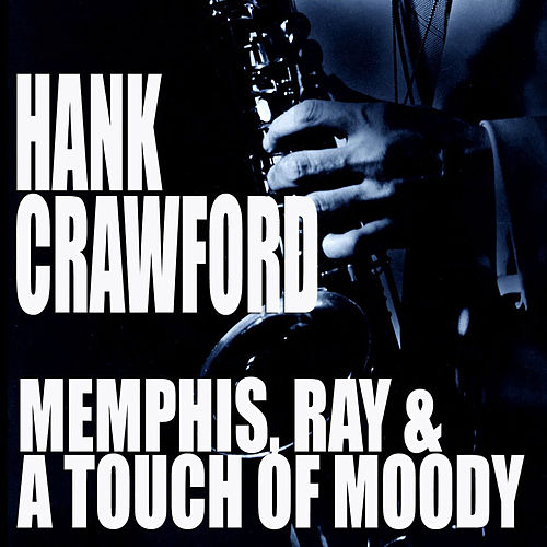 Memphis, Ray & A Touch Of Moody de Hank Crawford