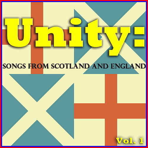 Unity: Songs from Scotland and England, Vol. 1 by Various Artists
