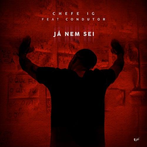Já Nem Sei by CHEFE IG