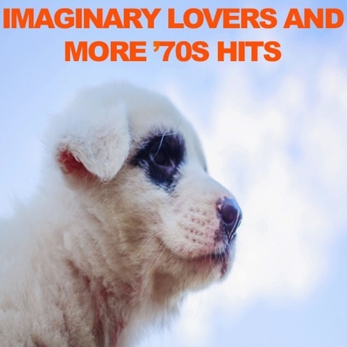 Imaginary Lovers and More: '70s Hits de Various Artists