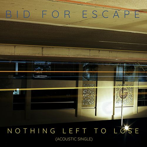 Nothing Left to Lose (Acoustic Single) (Acoustic) by Bid for Escape