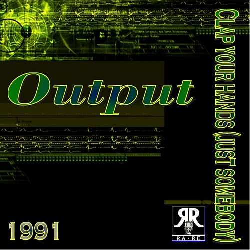 Clap Your Hands (Just Somebody) by Output