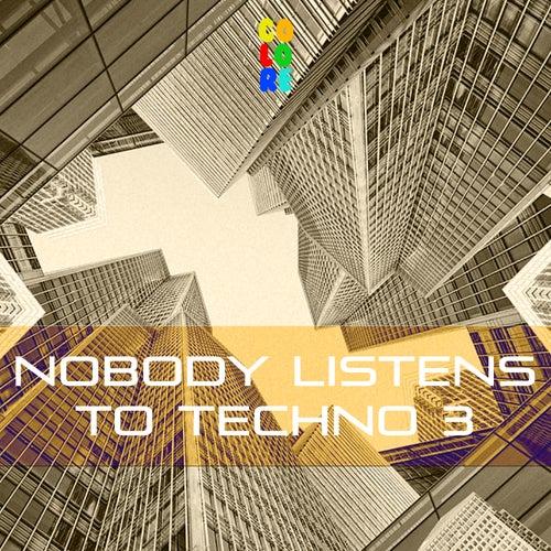 Nobody Listens to Techno 3 von Various Artists