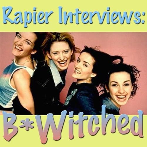 Rapier Interviews: B*Witched de B*Witched