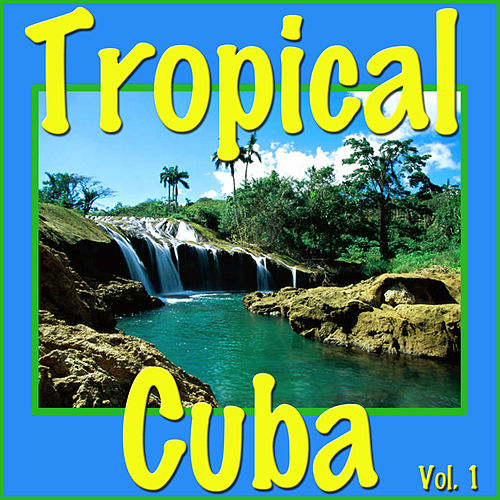Tropical Cuba, Vol. 1 de Various Artists