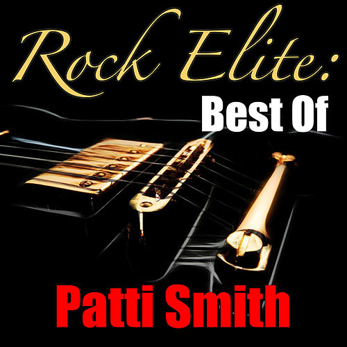 Rock Elite: Best Of Patti Smith by Patti Smith