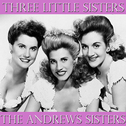 Three Little Sisters von The Andrews Sisters