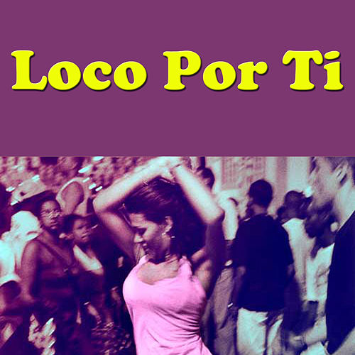 Loco Por Ti von Various Artists